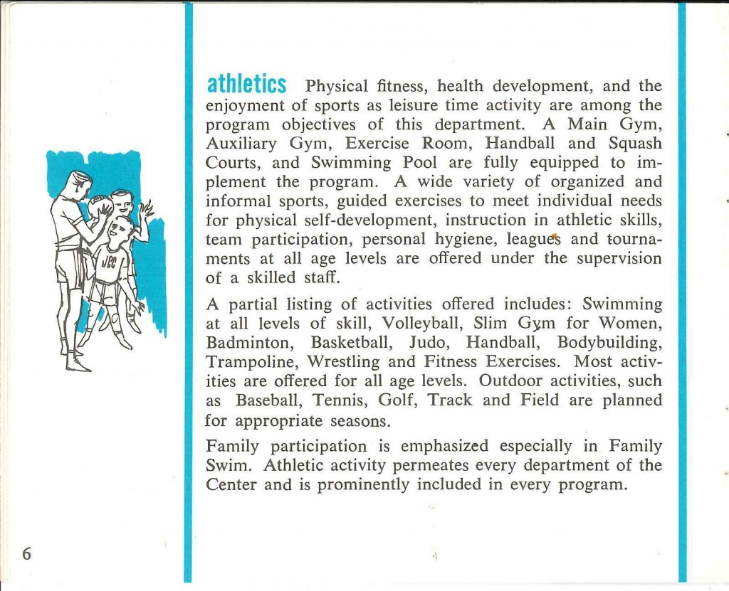 "The JCC Athletics Program provides ""a wide variety of organized and informal spots, guided exercises to meet individual needs for physical self-development, instruction in athletic skills, team participating, personal hygiene, leagues and tournaments at all age levels … under the supervision of a skilled staff."" From Welcome to the Jewish Community Center, circa 1960. Gift of the Jewish Community Center of Baltimore. JMM 1995.98.92"